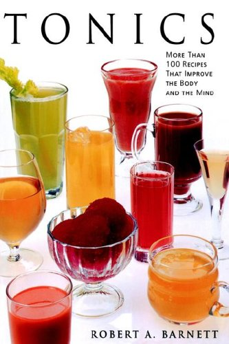 Tonics: More Than 100 Recipes That Improve the Body and the Mind