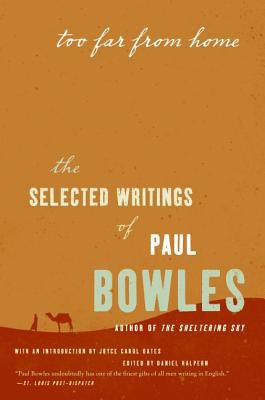 Too Far from Home: The Selected Writings of Paul Bowles