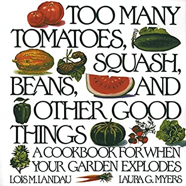 Too Many Tomatoes, Squash, Beans, and Other Good Things