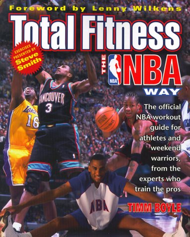 Total Fitness the NBA Way: The Official Workout Guide for Athletes and Weekend Warriors, from the Trainers Who Train the Pros