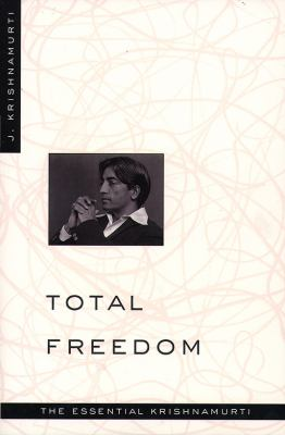 Total Freedom: The Essential Krishnamurti 9780060648800