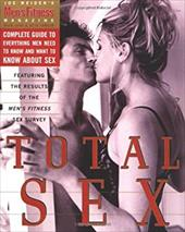 Total Sex: Men's Fitness Magazine's Complete Guide to Everything Men Need to Know and Want to Know about Sex 223131