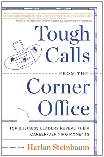 Tough Calls from the Corner Office: Top Business Leaders Reveal Their Career-Defining Moments 9780061802492