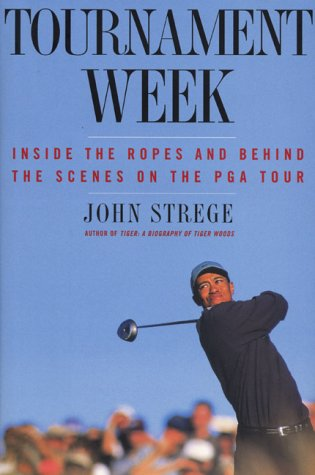 Tournament Week: Inside the Ropes and Behind the Scenes on the PGA Tour