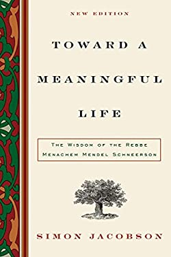 Toward a Meaningful Life: The Wisdom of the Rebbe Menachem Schneerson 9780060732783