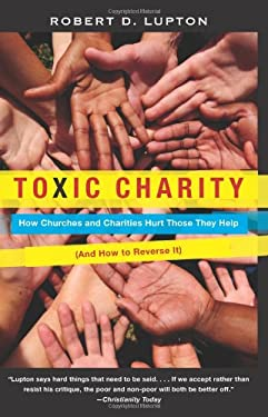 Toxic Charity: How Churches and Charities Hurt Those They Help (and How to Reverse It) 9780062076212