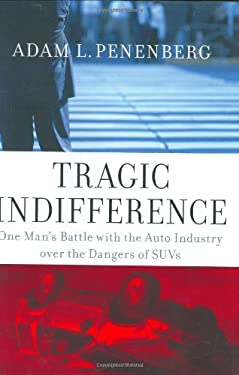 Tragic Indifference: One Man's Battle with the Auto Industry Over the Dangers of Suvs