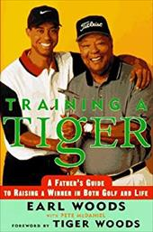 Training a Tiger: A Father's Guide to Raising a Winner in Both Golf and Life 222517