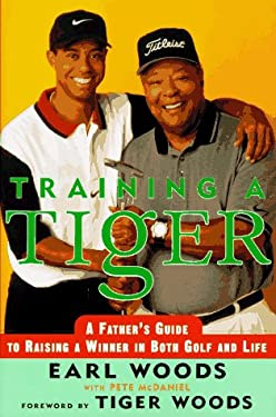Training a Tiger: A Father's Guide to Raising a Winner in Both Golf and Life 9780062701787