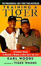Training a Tiger: A Father's Guide to Raising a Winner in Both Golf and Life 191666