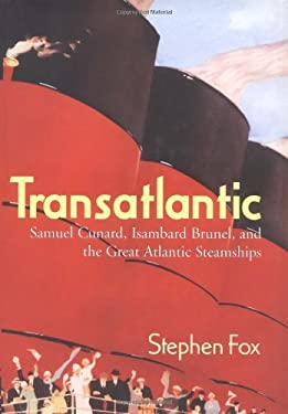 Transatlantic: Samuel Cunard, Isambard Brunel, and the Great Atlantic Steamships