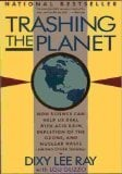Trashing the Planet: How Science Can Help Us Deal with Acid Rain, Depletion of the Ozone, and Nuclear Waste (Among Other
