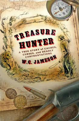 Treasure Hunter: A True Story of Caches, Curses, and Deadly Confrontations