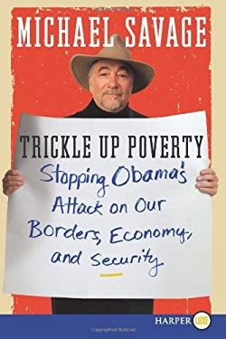 Trickle Up Poverty: Stopping Obama's Attack on Our Borders, Economy, and Security 9780062012159