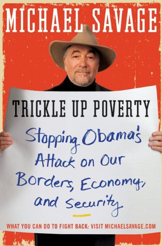 Trickle Up Poverty: Stopping Obama's Attack on Our Borders, Economy, and Security 9780062010971