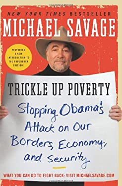 Trickle Up Poverty: Stopping Obama's Attack on Our Borders, Economy, and Security 9780062010988