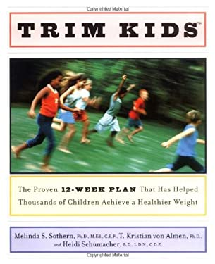 Trim Kids(tm): The Proven 12-Week Plan That Has Helped Thousands of Children Achieve a Healthier Weight 9780060188153