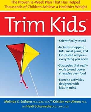 Trim Kids(tm): The Proven 12-Week Plan That Has Helped Thousands of Children Achieve a Healthier Weight 9780060934170