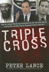 Triple Cross: How Bin Laden's Master Spy Penetrated the CIA, the Green Berets, and the FBI--And Why Patrick Fitzgerald Failed to S