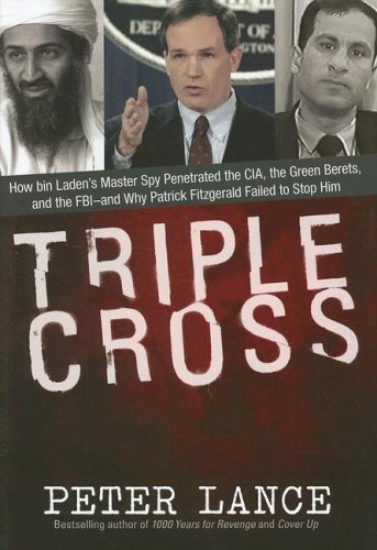 Triple Cross: How Bin Laden's Master Spy Penetrated the CIA, the Green Berets, and the FBI--And Why Patrick Fitzgerald Failed to Sto 9780060886882