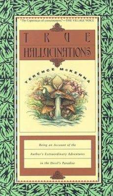 True Hallucinations: Being an Account of the Author's Extraordinary Adventures in the Devil's Paradis 9780062506528