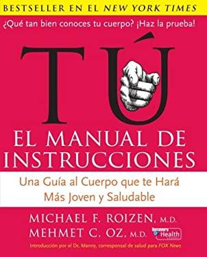 Tu: El Manual de Instrucciones: Una Gu?a Al Cuerpo Que Te Har? M's Joven y Saludable