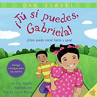 Tu Si Puedes, Gabriela!: Como Puedo Crecer Fuerte y Sana?