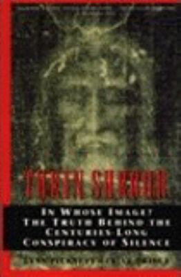 Turin Shroud: In Whose Image? the Truth Behind the Centuries-Long Conspiracy of Silence