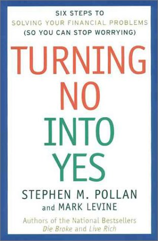 Turning No Into Yes: Six Steps to Solving Your Financial Problems (So You Can Stop Worrying).
