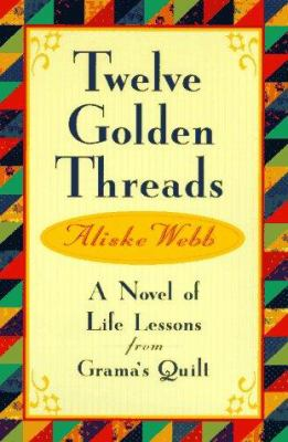 Twelve Golden Threads: A Novel of Life Lessons from Grama's Quilt