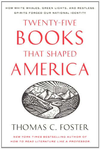 Twenty-Five Books That Shaped America: How White Whales, Green Lights, and Restless Spirits Forged Our National Identity 9780061834400