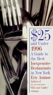 Twenty-Five Dollars and Under, 1996: A Guide to the Best Inexpensive Restaurants in New York