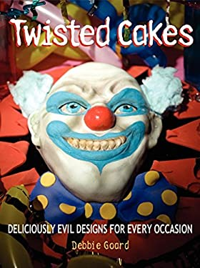 Twisted Cakes: Deliciously Evil Designs for Every Occasion 9780062134042