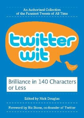 Twitter Wit: Brilliance in 140 Characters or Less 9780061897276