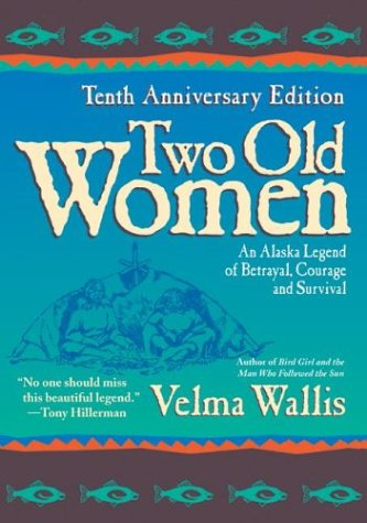 Two Old Women: An Alaska Legend of Betrayal, Courage and Survival 9780060723521