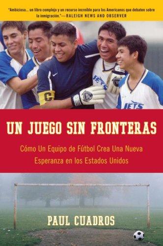 Un Juego Sin Fronteras: Como un Equipo de Futbol Crea una Nueva Esperanza en los Estados Unidos 9780061626388