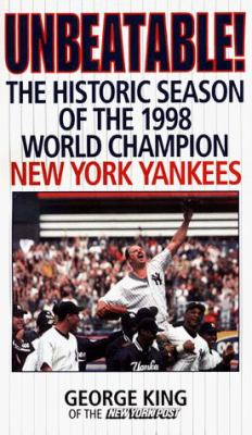 Unbeatable!: The Historic Season of the 1998 World Champion New York Yankees