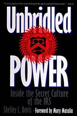 Unbridled Power: Inside the Secret Culture of the IRS