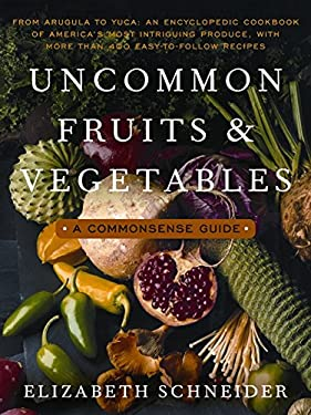 Uncommon Fruits and Vegetables: A Commonsense Guide 9780060916695