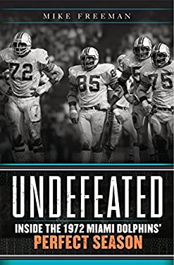 Undefeated: Inside the 1972 Miami Dolphins' Perfect Season 9780062009821