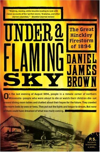 Under a Flaming Sky: The Great Hinckley Firestorm of 1894 9780061236259