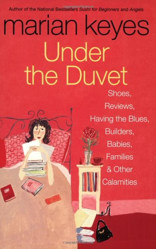 Under the Duvet: Shoes, Reviews, Having the Blues, Builders, Babies, Families and Other Calamities 9780060562083