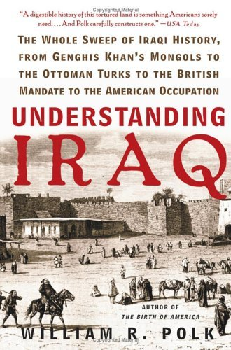 Understanding Iraq: The Whole Sweep of Iraqi History, from Genghis Khan's Mongols to the Ottoman Turks to the British Mandate to the Ameri 9780060764692