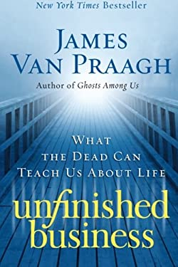 Unfinished Business: What the Dead Can Teach Us about Life 9780061778155