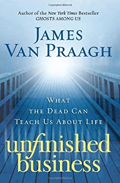 Unfinished Business: What the Dead Can Teach Us about Life 9780061778148