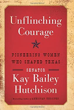 Unflinching Courage: Trailblazing Texas Women 9780062130693