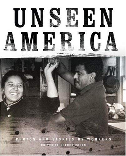 Unseen America: Photos and Stories by Workers 9780060594060