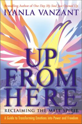 Up from Here: Reclaiming the Male Spirit: A Guide to Transforming Emotions Into Power and Freedom 9780060522506