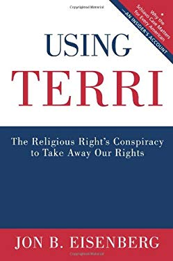 Using Terri: The Religious Right's Conspiracy to Take Away Our Rights