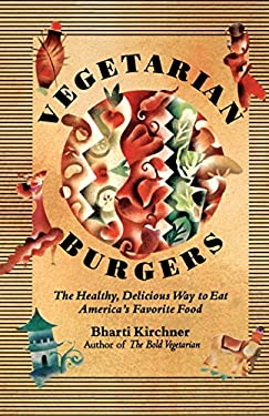 Vegetarian Burgers: The Healthy, Delicious Way to Eat America's Favorite Food